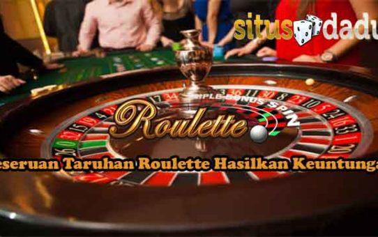Keseruan Taruhan Roulette Hasilkan Keuntungan