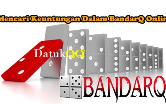 Mencari Keuntungan Dalam BandarQ Online