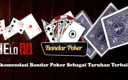 Rekomendasi Bandar Poker Sebagai Taruhan Terbaik