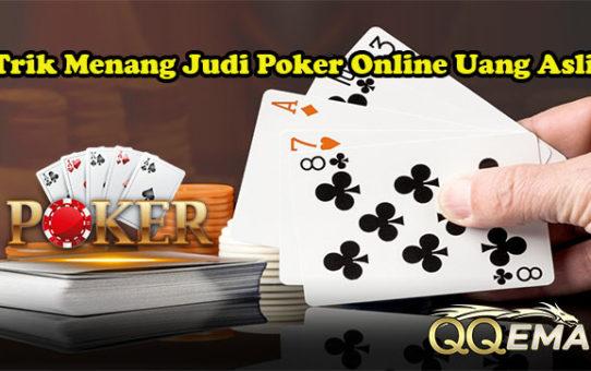 Trik Menang Judi Poker Online Uang Asli