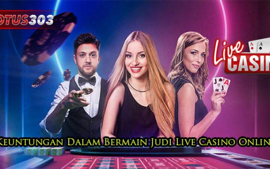 Keuntungan Dalam Bermain Judi Live Casino Online