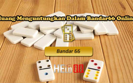 Peluang Menguntungkan Dalam Bandar66 Online